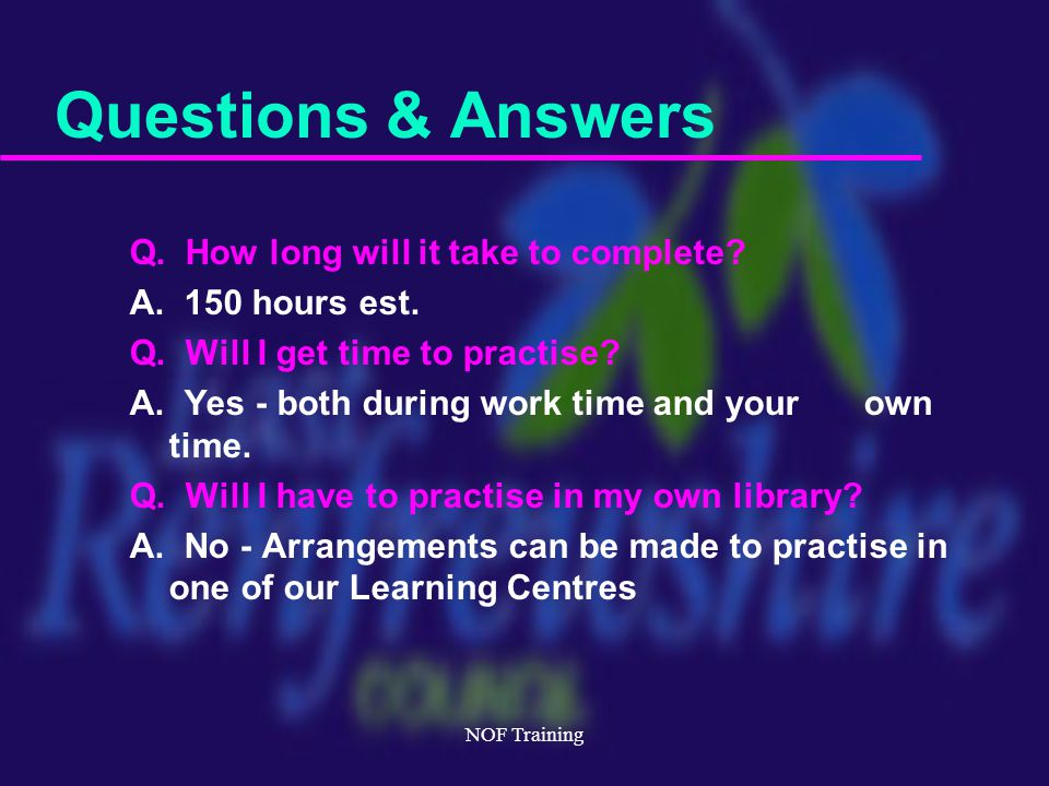 NOF Training Questions & Answers Q. How long will it take to complete.