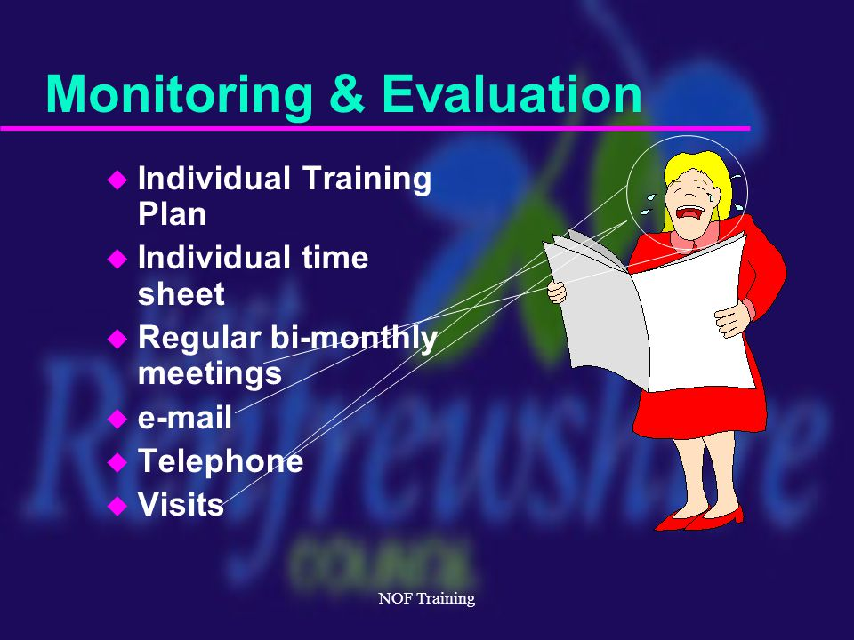NOF Training Monitoring & Evaluation u Individual Training Plan u Individual time sheet u Regular bi-monthly meetings u e-mail u Telephone u Visits
