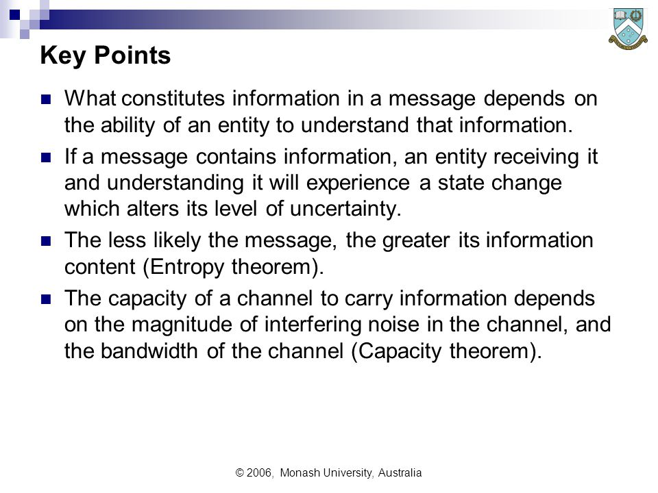 © 2006, Monash University, Australia Key Points What constitutes information in a message depends on the ability of an entity to understand that information.
