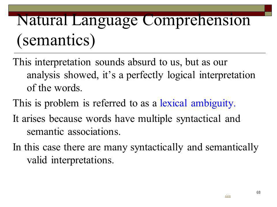 68 Natural Language Comprehension (semantics) This interpretation sounds absurd to us, but as our analysis showed, its a perfectly logical interpretat