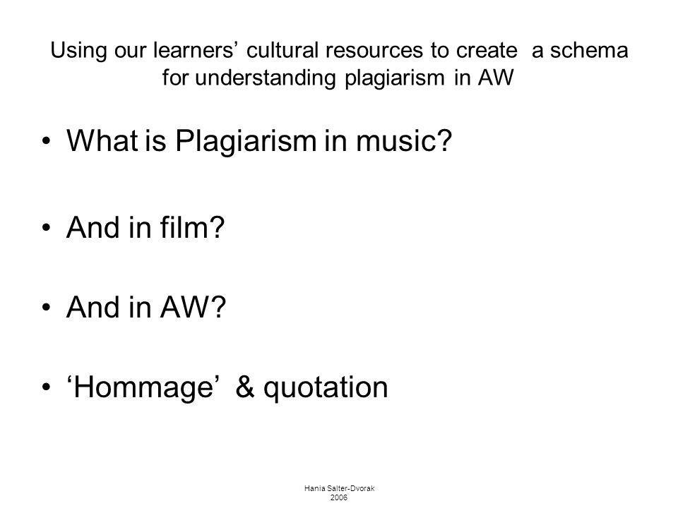 Hania Salter-Dvorak 2006 Using our learners cultural resources to create a schema for understanding plagiarism in AW What is Plagiarism in music? And