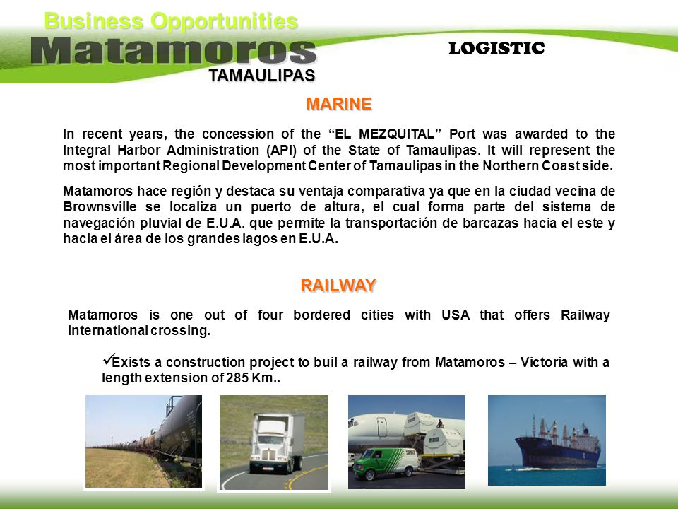 Business Opportunities TAMAULIPAS LOGISTICMARINE In recent years, the concession of the EL MEZQUITAL Port was awarded to the Integral Harbor Administr