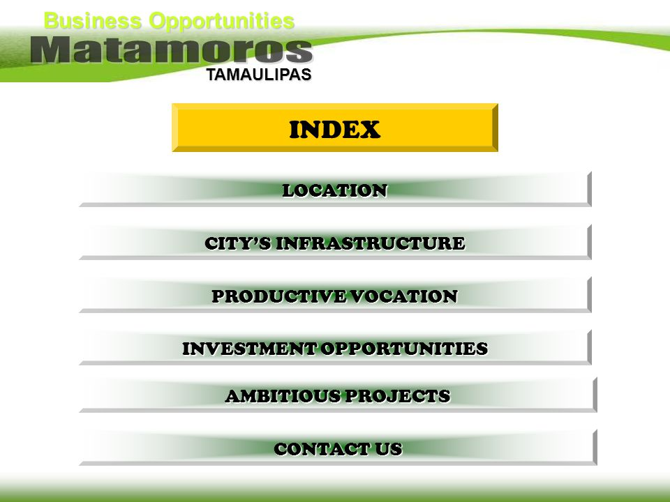TAMAULIPAS INDEX CITYS INFRASTRUCTURE CITYS INFRASTRUCTURE PRODUCTIVE VOCATION PRODUCTIVE VOCATION INVESTMENT OPPORTUNITIES INVESTMENT OPPORTUNITIES A