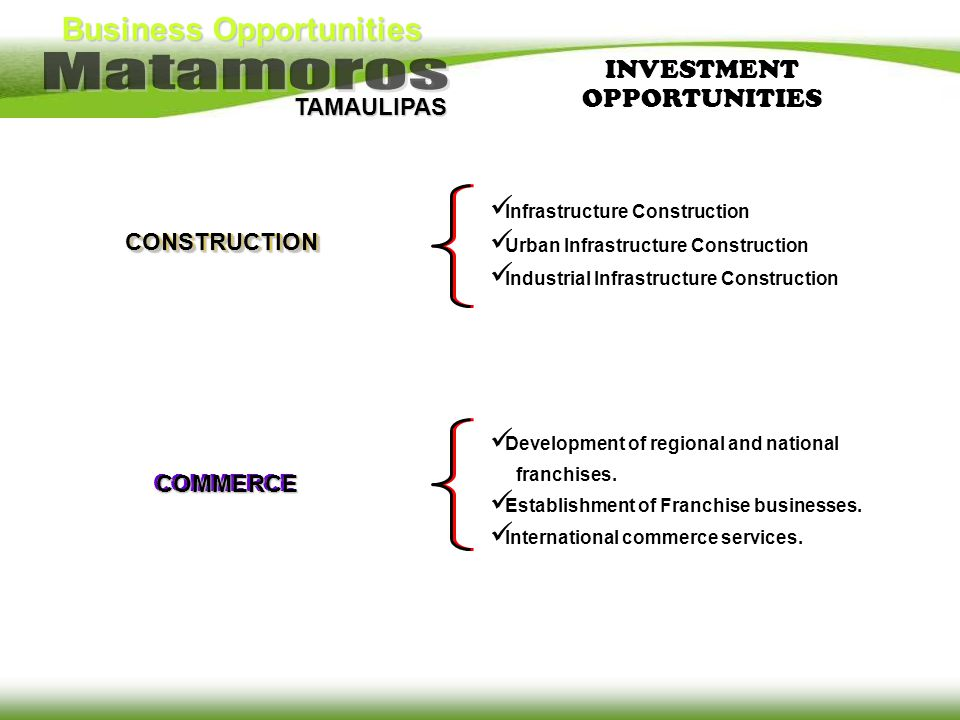 Business Opportunities TAMAULIPAS COMMERCE Development of regional and national franchises. Establishment of Franchise businesses. International comme
