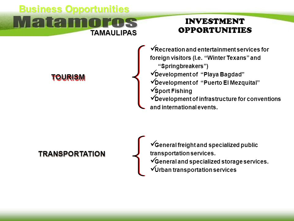 Business Opportunities TAMAULIPAS INVESTMENT OPPORTUNITIES TRANSPORTATION General freight and specialized public transportation services. General and