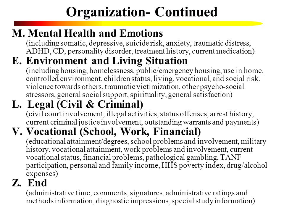 Organization- Continued M. Mental Health and Emotions (including somatic, depressive, suicide risk, anxiety, traumatic distress, ADHD, CD, personality