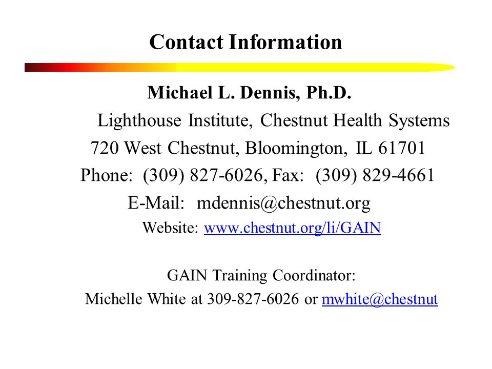 Contact Information Michael L. Dennis, Ph.D.