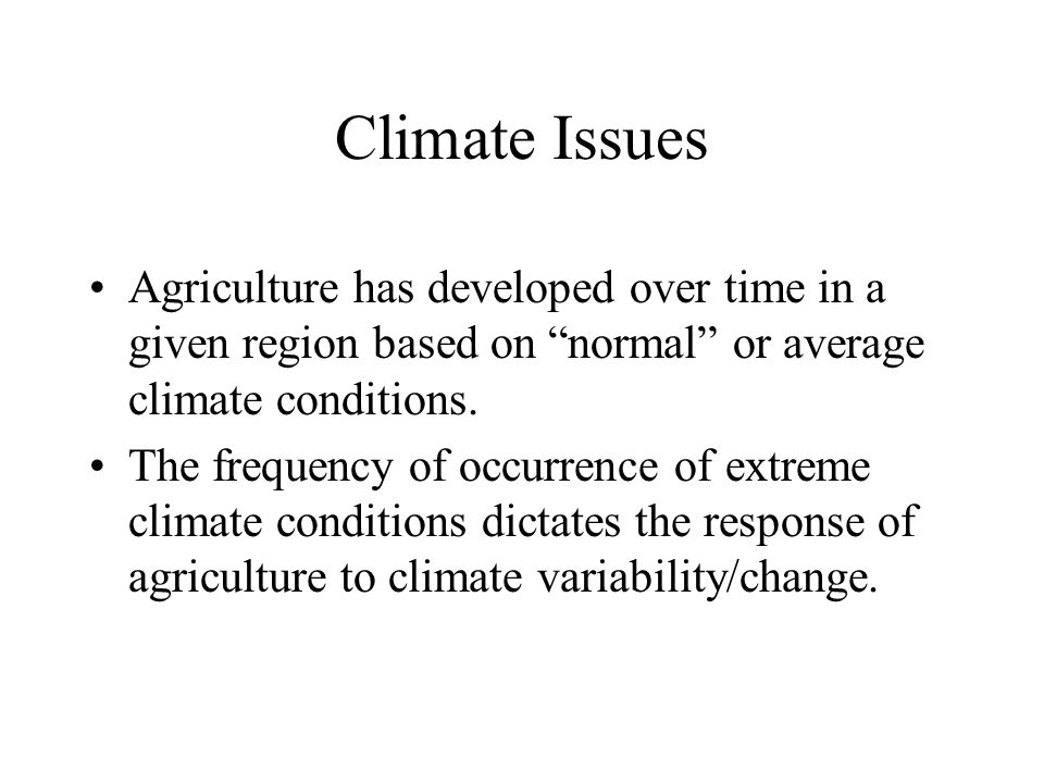 Agricultural Weather While focusing on sustainable agriculture, farmers have to cope with variable weather throughout the growing season, extreme even