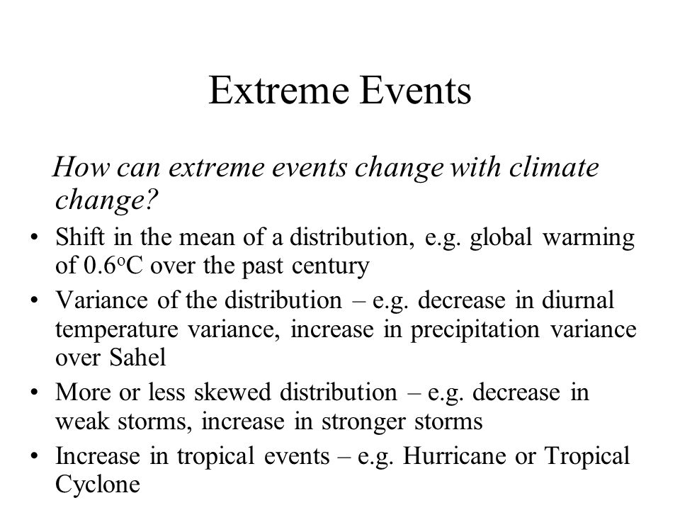 Extreme Events Examples hurricane flood tornado drought heat wave/cold wave winter storm (ice storm) new max and/or min (temperature, precipitation )
