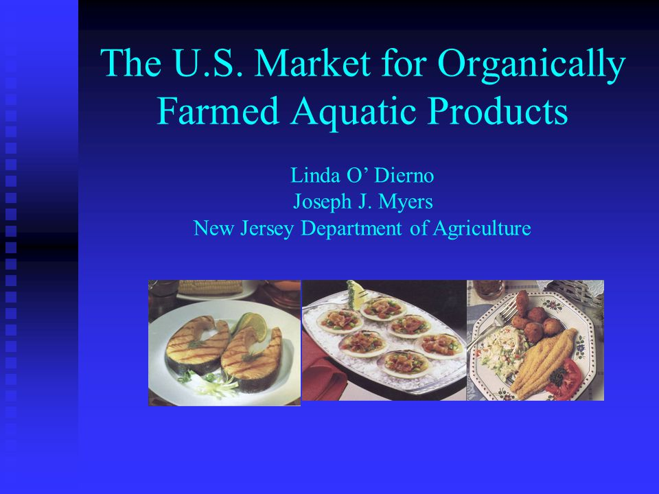 The U.S. Market for Organically Farmed Aquatic Products Linda O Dierno Joseph J. Myers New Jersey Department of Agriculture