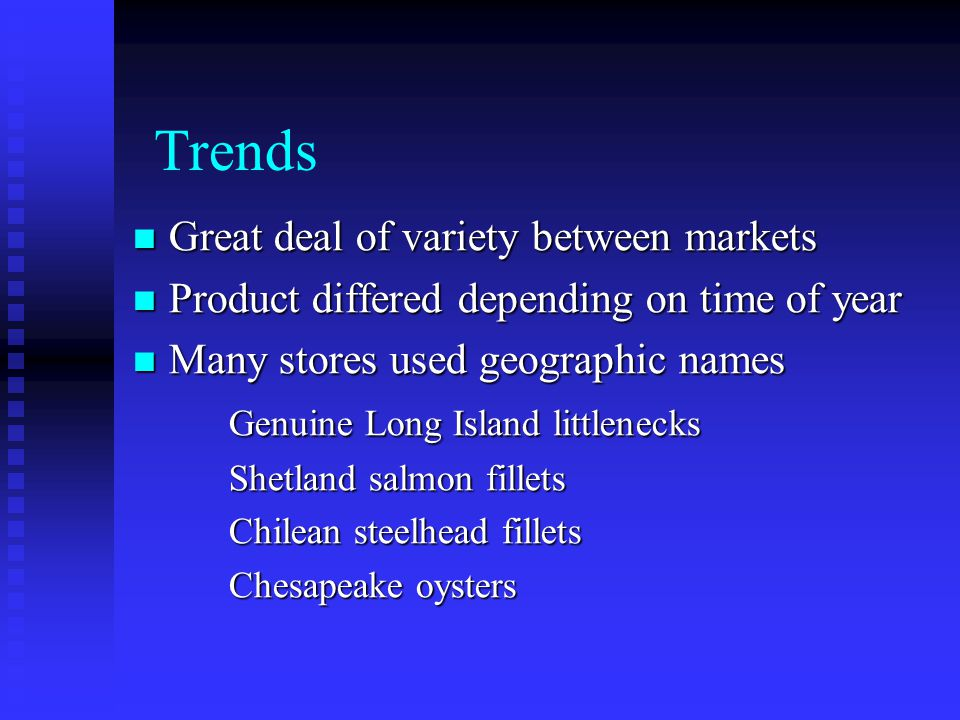 Trends Great deal of variety between markets Great deal of variety between markets Product differed depending on time of year Product differed dependi