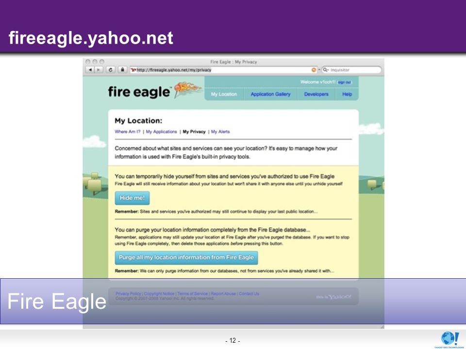 - 12 - Fire Eagle fireeagle.yahoo.net