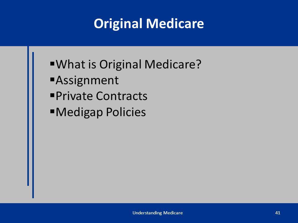 What is Original Medicare? Assignment Private Contracts Medigap Policies Understanding Medicare41 Original Medicare