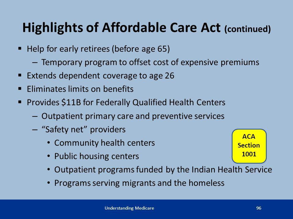 Highlights of Affordable Care Act (continued) Help for early retirees (before age 65) – Temporary program to offset cost of expensive premiums Extends
