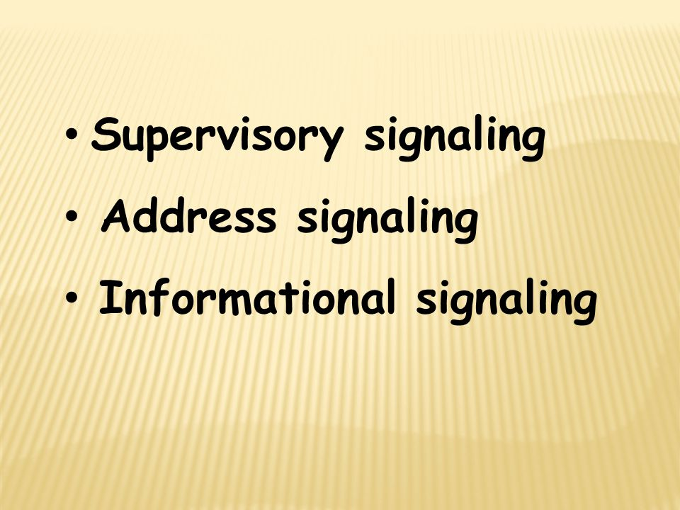 Supervisory signaling Address signaling Informational signaling