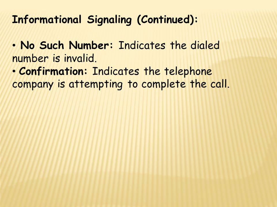 Informational Signaling (Continued): No Such Number: Indicates the dialed number is invalid. Confirmation: Indicates the telephone company is attempti