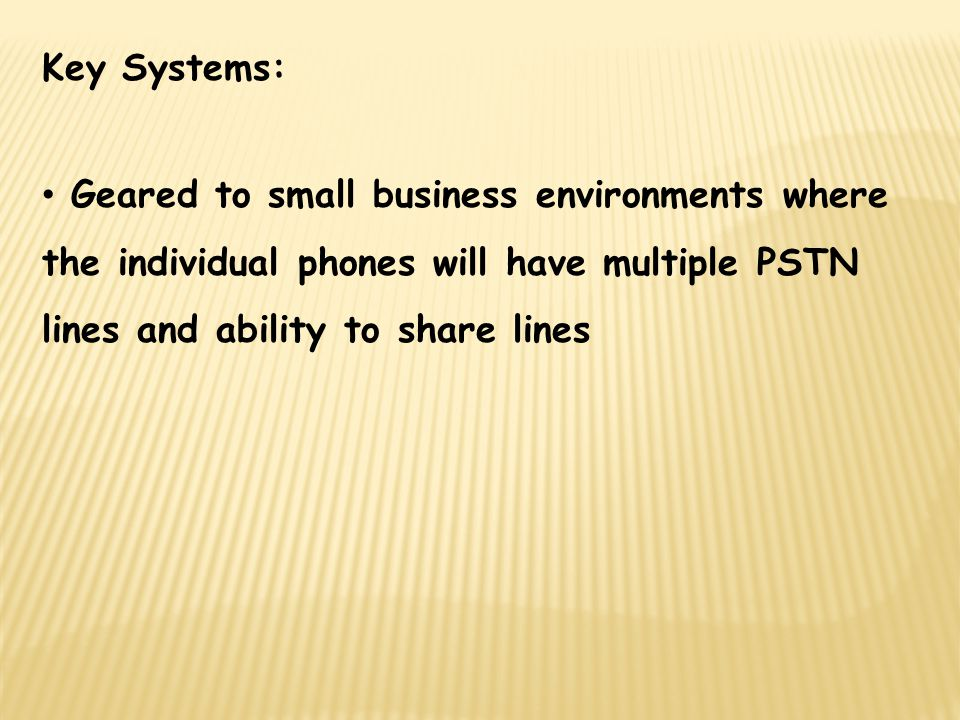 Key Systems: Geared to small business environments where the individual phones will have multiple PSTN lines and ability to share lines