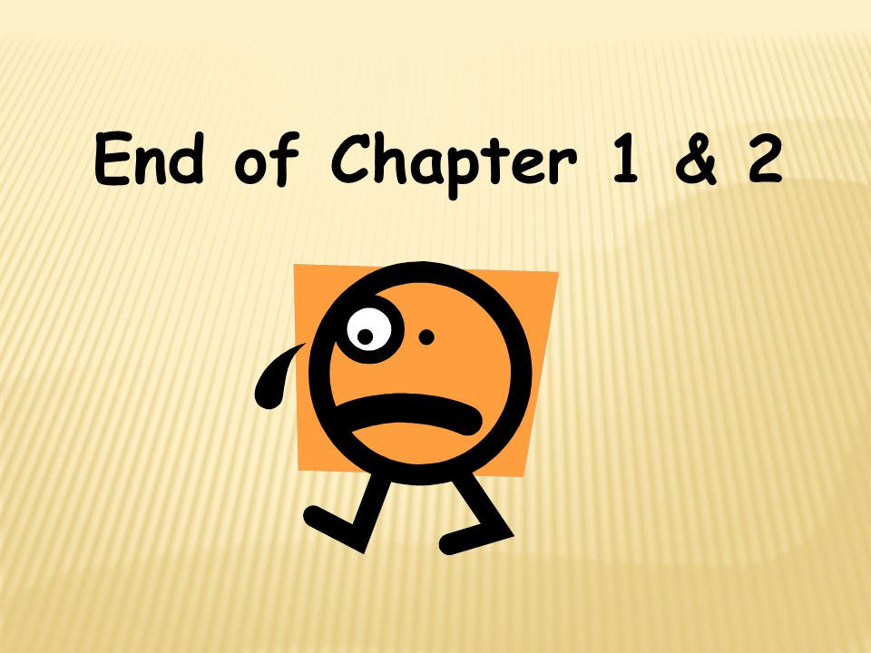 End of Chapter 1 & 2