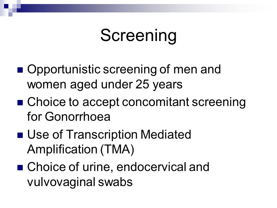 Screening Opportunistic screening of men and women aged under 25 years Choice to accept concomitant screening for Gonorrhoea Use of Transcription Medi