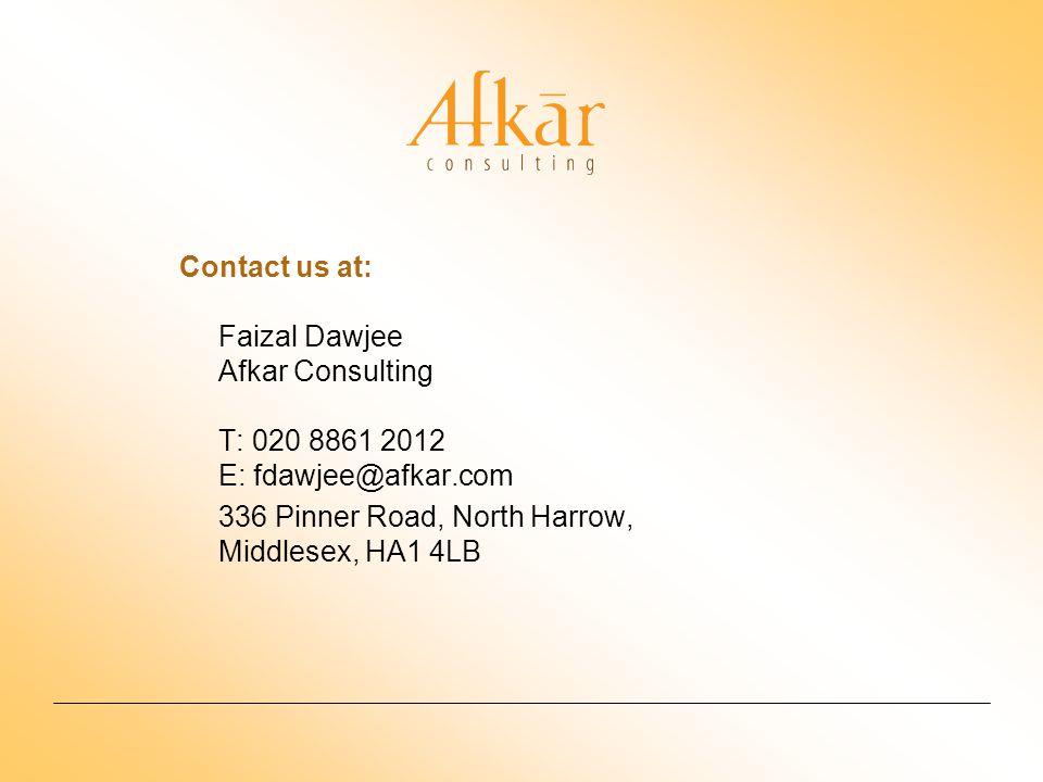 Contact us at: Faizal Dawjee Afkar Consulting T: 020 8861 2012 E: fdawjee@afkar.com 336 Pinner Road, North Harrow, Middlesex, HA1 4LB