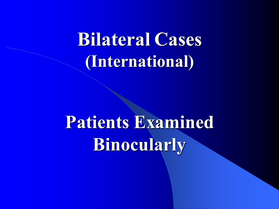 Bilateral Cases (International) Patients Examined Binocularly