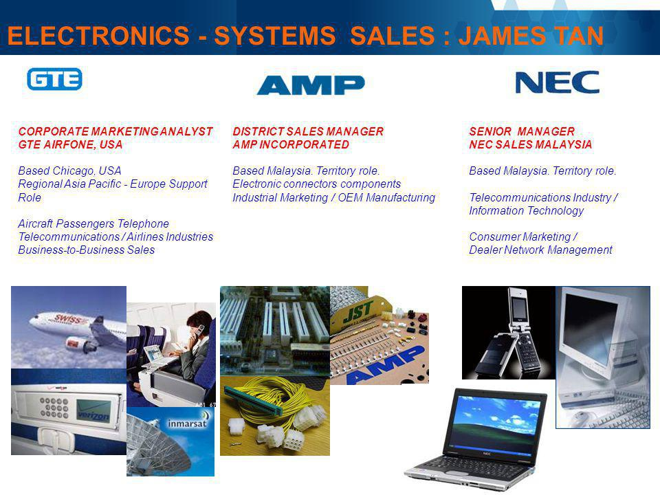 ELECTRONICS - SYSTEMS SALES : JAMES TAN CORPORATE MARKETING ANALYST GTE AIRFONE, USA Based Chicago, USA Regional Asia Pacific - Europe Support Role Ai