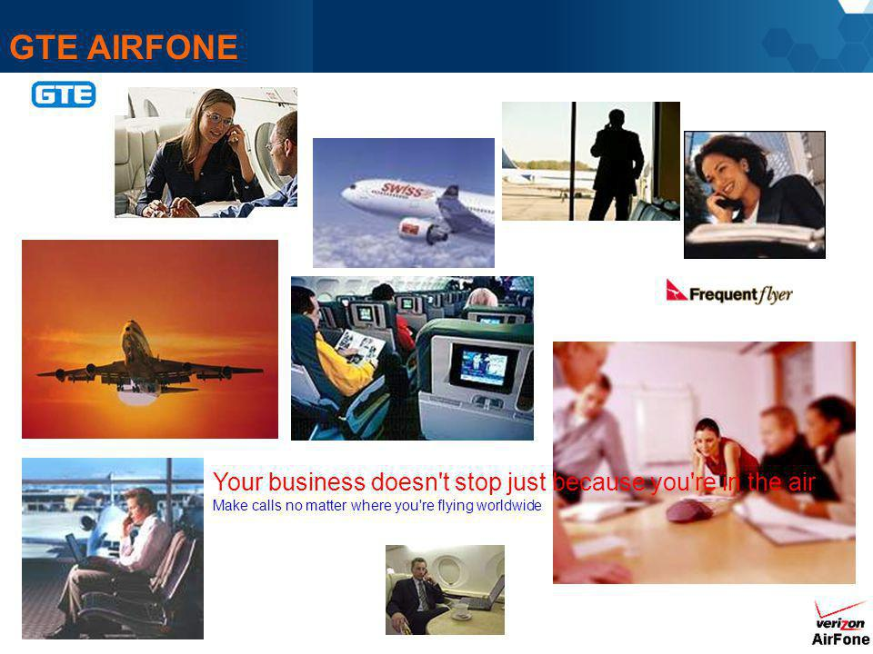 GTE AIRFONE Your business doesn't stop just because you're in the air Make calls no matter where you're flying worldwide