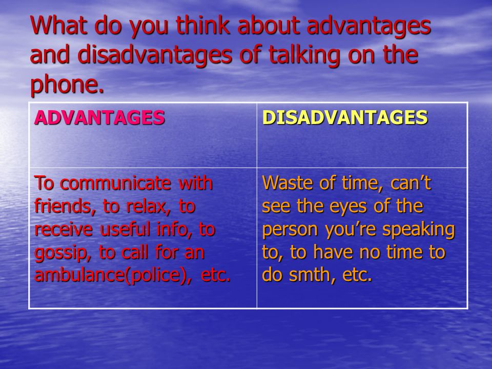 What do you think about advantages and disadvantages of talking on the phone.