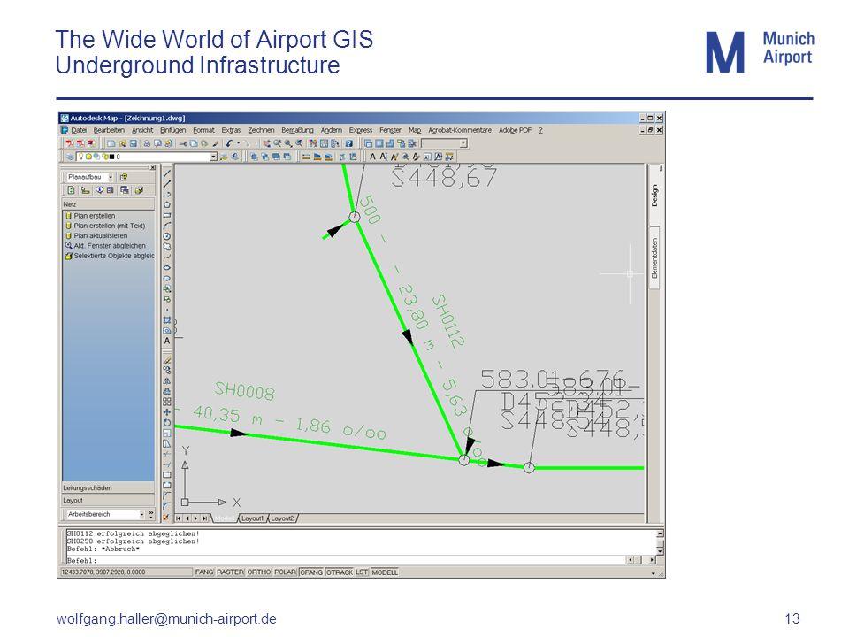 wolfgang.haller@munich-airport.de 13 The Wide World of Airport GIS Underground Infrastructure