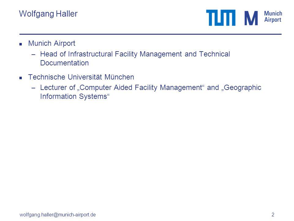 wolfgang.haller@munich-airport.de 2 Wolfgang Haller Munich Airport – Head of Infrastructural Facility Management and Technical Documentation Technisch