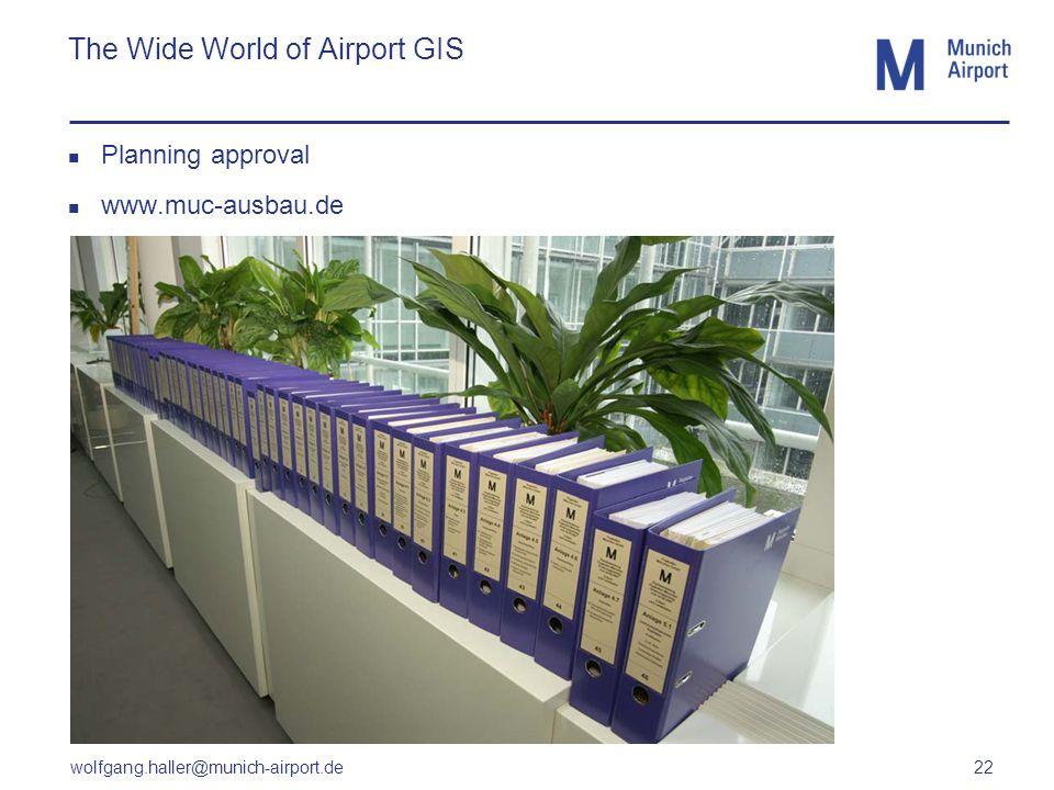 wolfgang.haller@munich-airport.de 22 The Wide World of Airport GIS Planning approval www.muc-ausbau.de