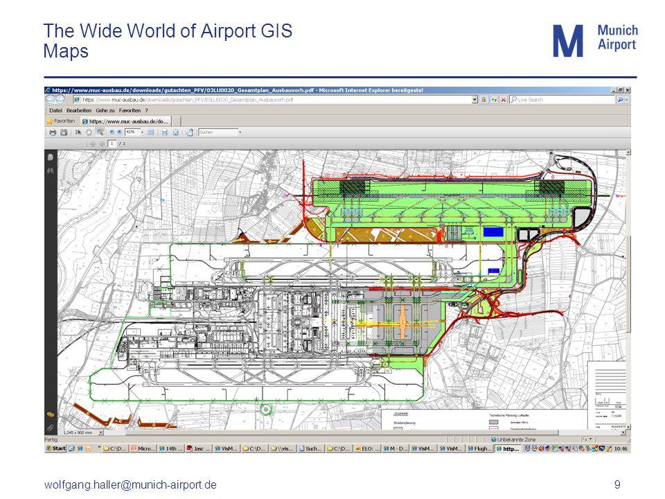 wolfgang.haller@munich-airport.de 9 The Wide World of Airport GIS Maps