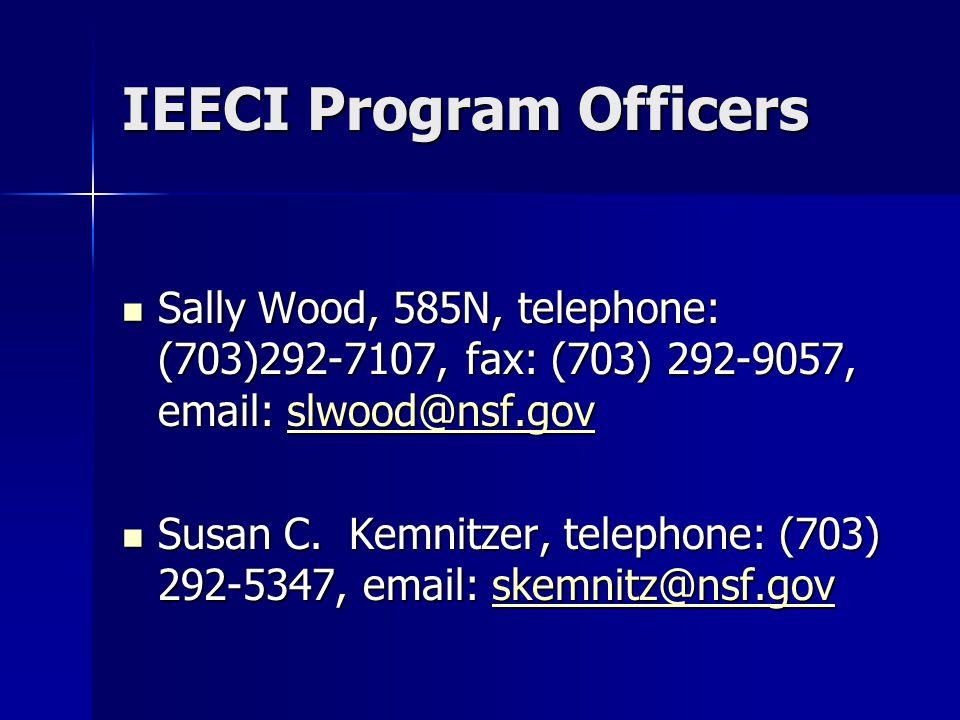 IEECI Program Officers Sally Wood, 585N, telephone: (703)292-7107, fax: (703) 292-9057, email: slwood@nsf.gov Sally Wood, 585N, telephone: (703)292-7107, fax: (703) 292-9057, email: slwood@nsf.govslwood@nsf.gov Susan C.