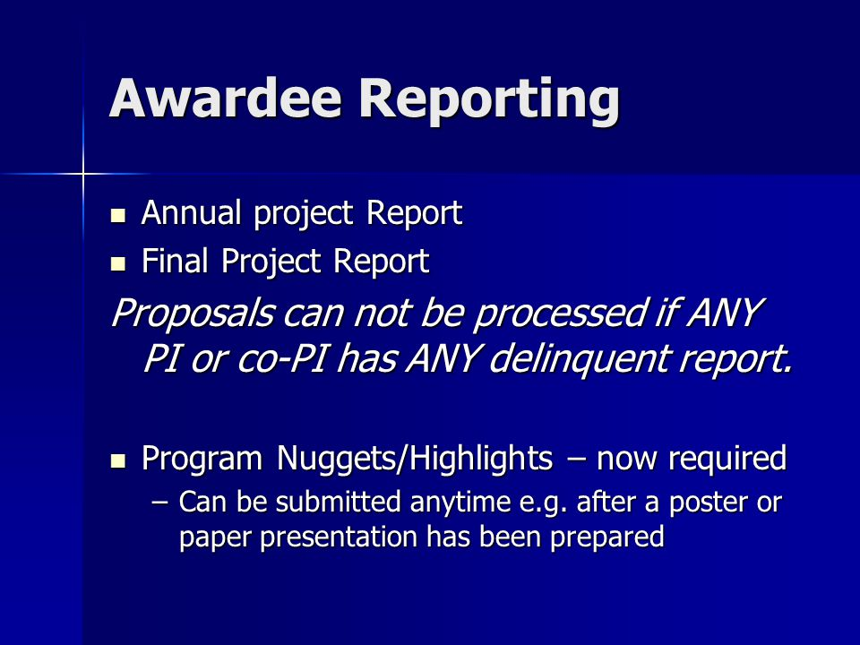 Awardee Reporting Annual project Report Annual project Report Final Project Report Final Project Report Proposals can not be processed if ANY PI or co-PI has ANY delinquent report.