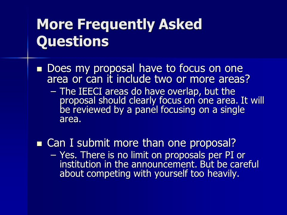 More Frequently Asked Questions Does my proposal have to focus on one area or can it include two or more areas.