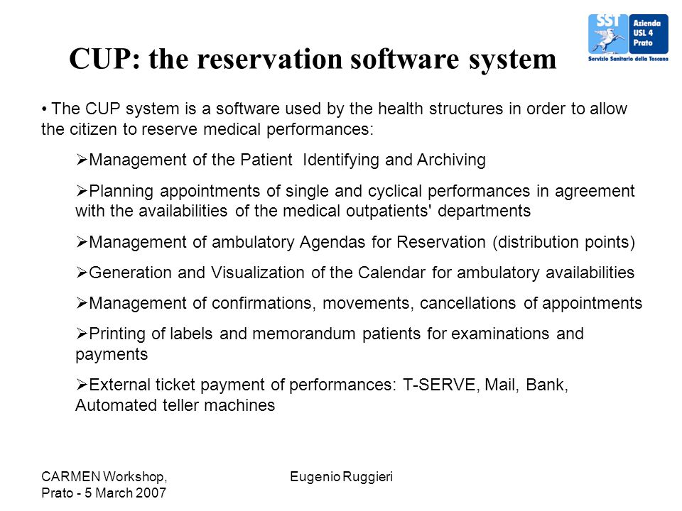 CARMEN Workshop, Prato - 5 March 2007 Eugenio Ruggieri CUP: the reservation software system The CUP system is a software used by the health structures