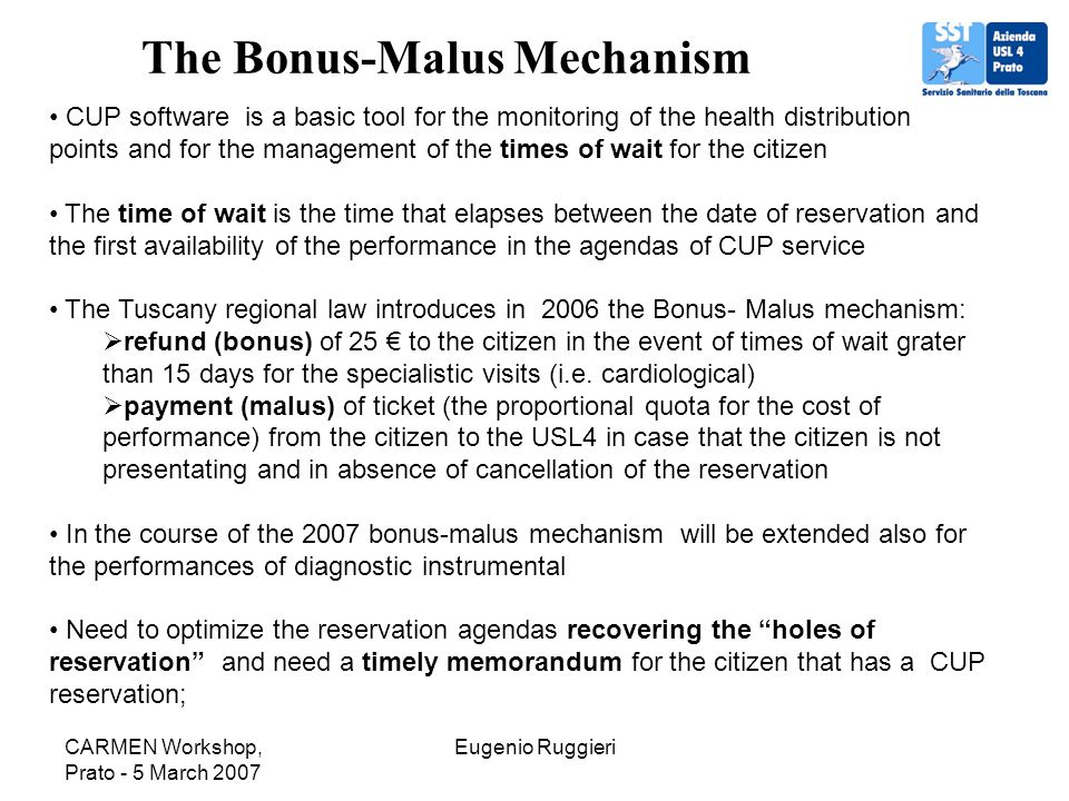 CARMEN Workshop, Prato - 5 March 2007 Eugenio Ruggieri The Bonus-Malus Mechanism CUP software is a basic tool for the monitoring of the health distrib