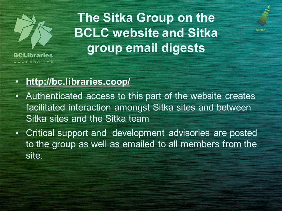 The Sitka Group on the BCLC website and Sitka group email digests http://bc.libraries.coop/ Authenticated access to this part of the website creates f