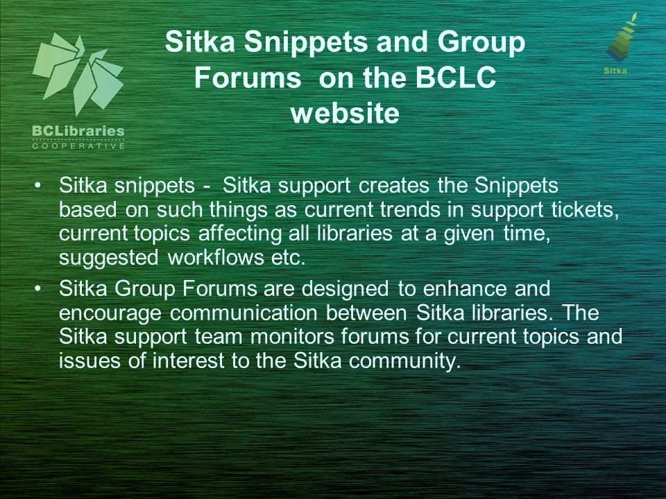 Sitka Snippets and Group Forums on the BCLC website Sitka snippets - Sitka support creates the Snippets based on such things as current trends in supp
