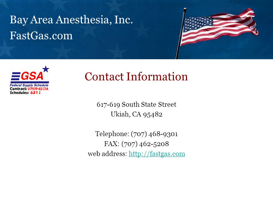 617-619 South State Street Ukiah, CA 95482 Telephone: (707) 468-9301 FAX: (707) 462-5208 web address: http://fastgas.comhttp://fastgas.com Contact Information Bay Area Anesthesia, Inc.