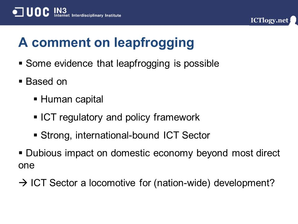 A comment on leapfrogging Some evidence that leapfrogging is possible Based on Human capital ICT regulatory and policy framework Strong, international