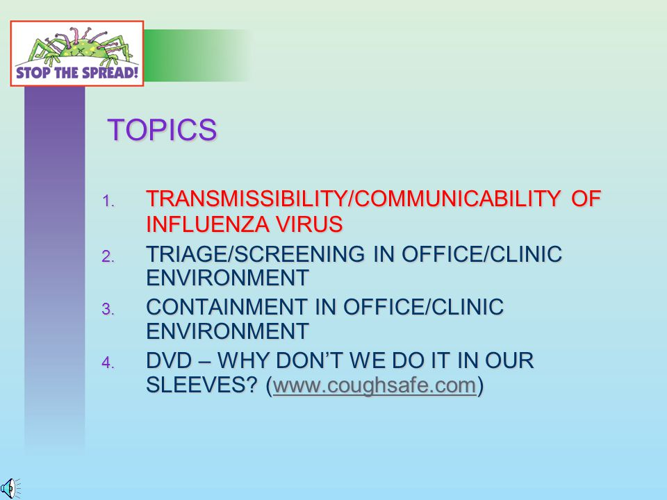 TOPICS 1. TRANSMISSIBILITY/COMMUNICABILITY OF INFLUENZA VIRUS 2.