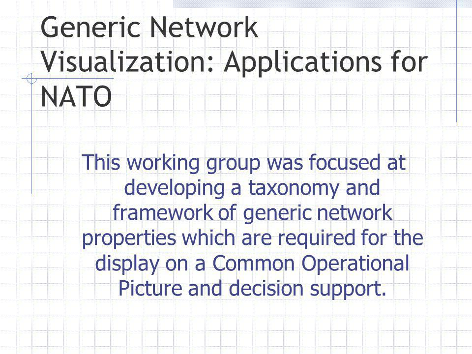 Generic Network Visualization: Applications for NATO This working group was focused at developing a taxonomy and framework of generic network properti