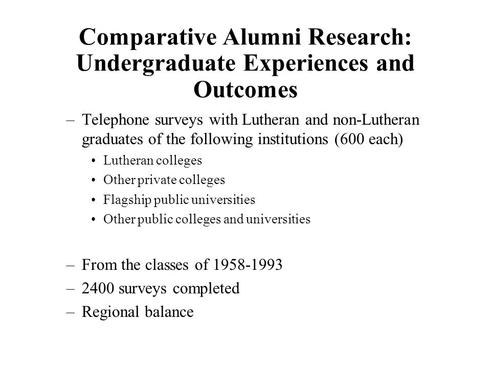 Comparative Alumni Research: Undergraduate Experiences and Outcomes –Telephone surveys with Lutheran and non-Lutheran graduates of the following insti