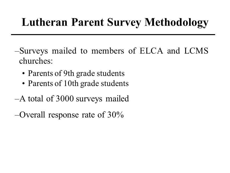 Lutheran Parent Survey Methodology –Surveys mailed to members of ELCA and LCMS churches: Parents of 9th grade students Parents of 10th grade students