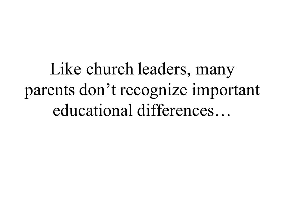 Like church leaders, many parents dont recognize important educational differences…