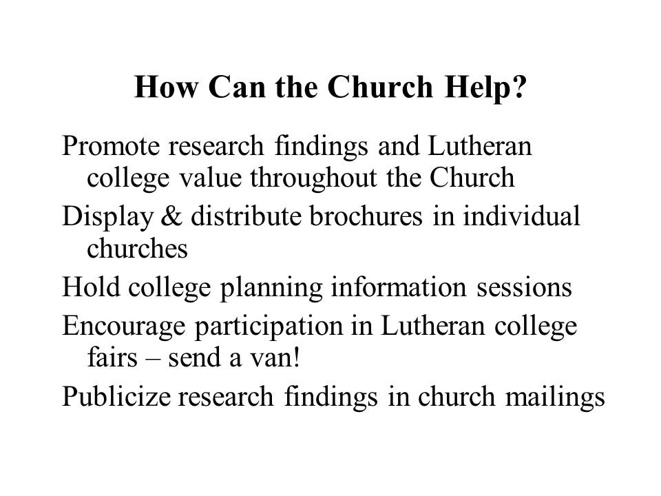 Promote research findings and Lutheran college value throughout the Church Display & distribute brochures in individual churches Hold college planning