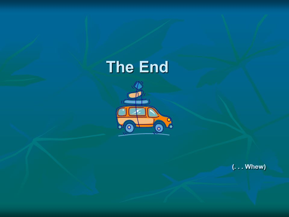 The End (... Whew)