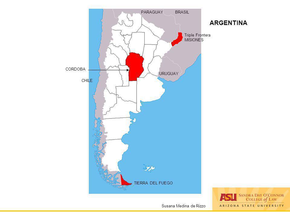 Susana Medina de Rizzo ARGENTINA PARAGUAYBRASIL URUGUAY Triple Frontera MISIONES CORDOBA CHILE TIERRA DEL FUEGO