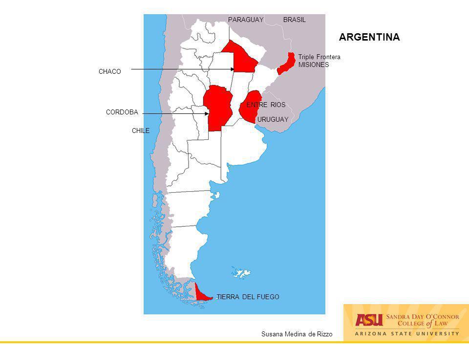 Susana Medina de Rizzo ARGENTINA PARAGUAYBRASIL URUGUAY Triple Frontera MISIONES CORDOBA CHILE TIERRA DEL FUEGO ENTRE RIOS CHACO